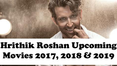 hrithik roshan movies 2019 hrithik roshan upcoming movies 2017 2018 2019 hrithik