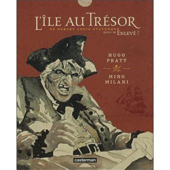 Resume L Ile Au Tresor by L 238 Le Au Tr 233 Sor Suivi De Enlev 233 Cartonn 233 Hugo Pratt