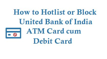 hotlist debit how to hotlist or block united bank of india atm card