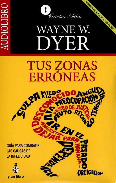 libro tus zonas erroneas guia rese 241 a de libros tus zonas err 243 neas de wayne dyer granvalparaiso