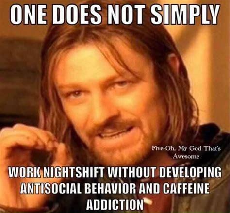 Night Shift Memes - 25 best ideas about night shift meme on pinterest night
