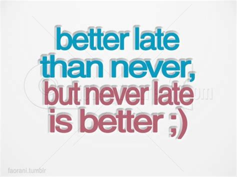Fb Late | better late than never quote pic for fb quotespictures com