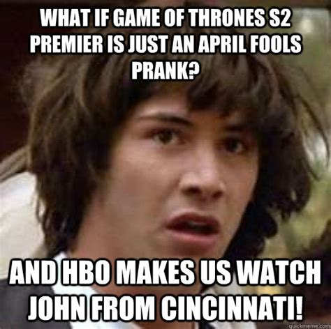 Dratch Trles Makes Us Laugh At Premiere by What If Of Thrones S2 Premier Is Just An April Fools