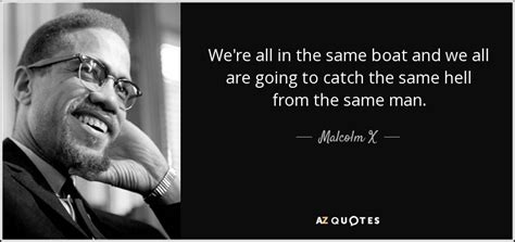 we re all in the same boat malcolm x quote we re all in the same boat and we all are