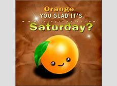 Orange you glad its Saturday - Graphics, quotes, comments ... Instagram Quotes About Love