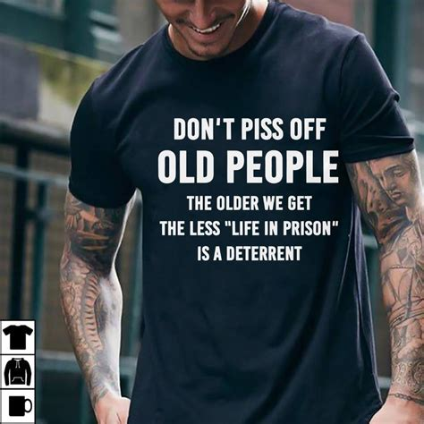 dont piss   people  older     life