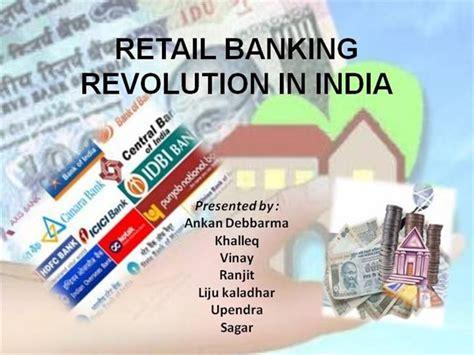 retail banks in india retail banking revolution in india authorstream