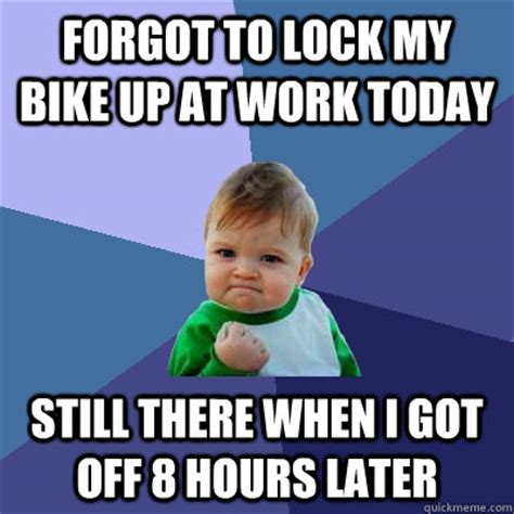Lock It Up Meme - forgot to lock my bike up at work today still there when i