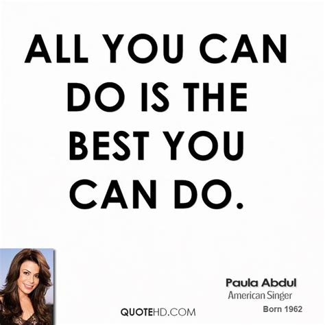 Paula Abdul Quote Of The Day by Quotes About Doing The Best You Can Quotesgram
