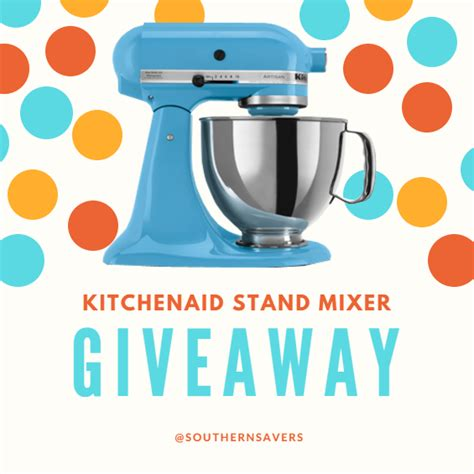 Kitchenaid Stand Mixer Giveaway - kitchenaid stand mixer giveaway on instagram facebook southern savers