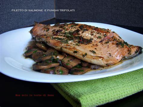 come cucinare i filetti di salmone filetto di salmone e funghi trifolati