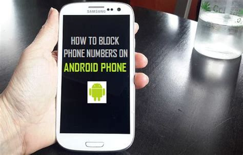 how to block a phone number on android how to block phone numbers on android phone