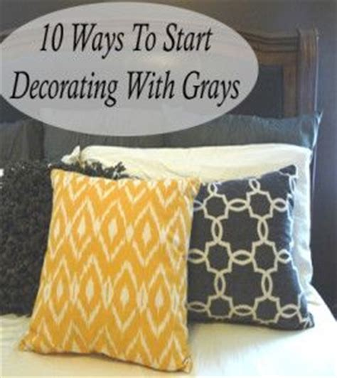 When To Start Decorating For by 10 Ways To Start Decorating With Grays This Has Some Cool