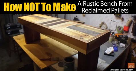 how to make a rustic bench how not to make a rustic bench from reclaimed pallets