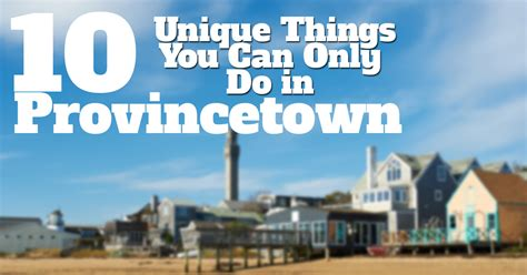 10 Things You Can Only Do In The Summer 10 unique things you can only do in provincetown