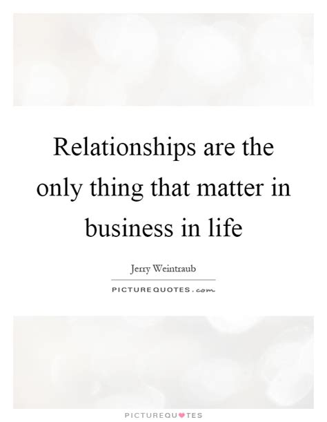 The Thing About Company by Relationships Are The Only Thing That Matter In Business