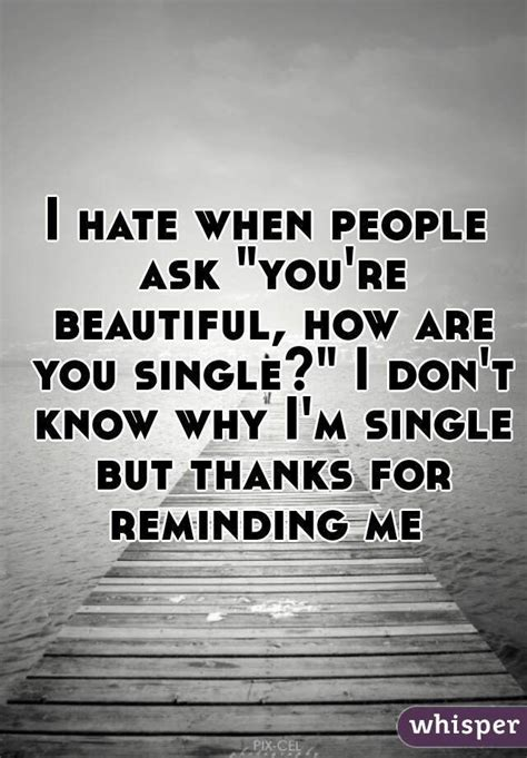 why im 25 best ideas about why im single on i m