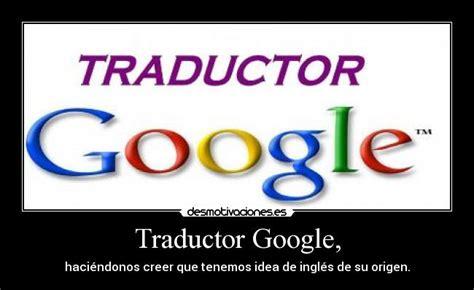 imagenes traductor google im 225 genes y carteles de traductor pag 45 desmotivaciones