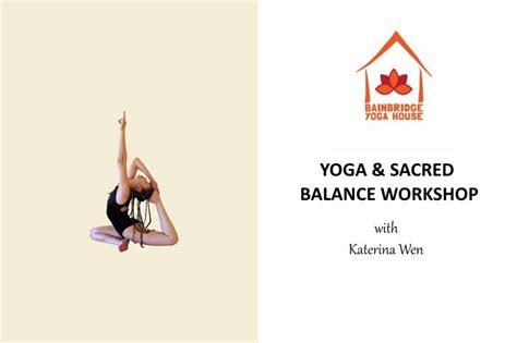 bainbridge yoga house yoga and sacred balance workshop with katerina wen