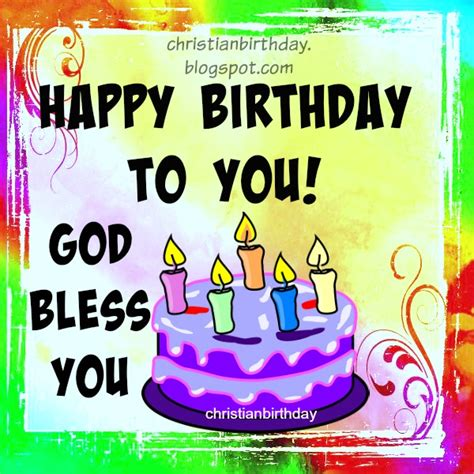 Happy Birthday God Bless You Quotes Wishing You A Happy Birthday And Blessings Free Christian
