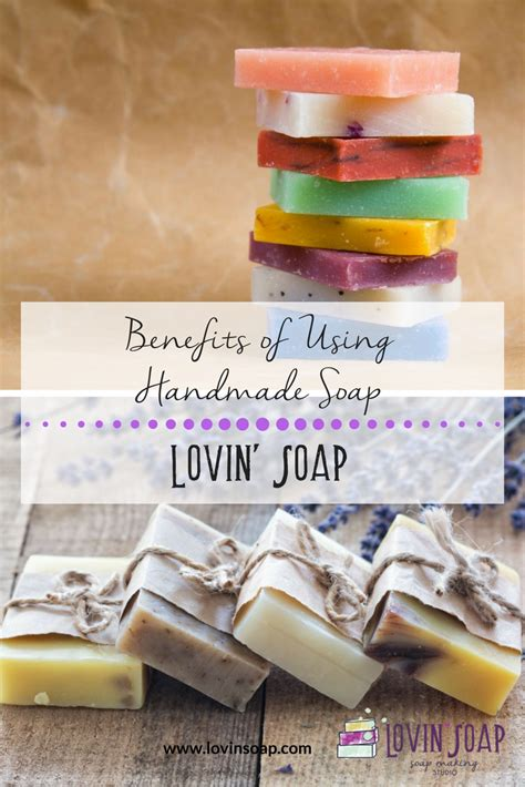 Handmade Soap Benefits - benefits of using handmade soap lovin soap studio