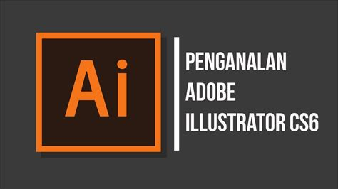 adobe illustrator cs6 youtube 01 pengenalan dasar adobe illustrator cs6 youtube