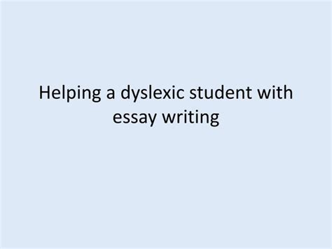 Essay Writing Ppt by Ppt Helping A Dyslexic Student With Essay Writing Powerpoint Presentation Id 5670788