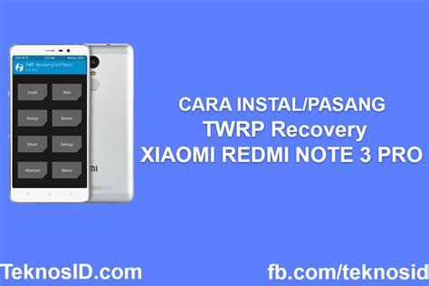tutorial de xiaomi redmi note 3 cara instal pasang twrp root di xiaomi redmi note 3 pro