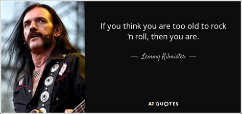 If You Think You Get Reviews Then This Might Change Your Mind by Lemmy Kilmister Quote If You Think You Are To