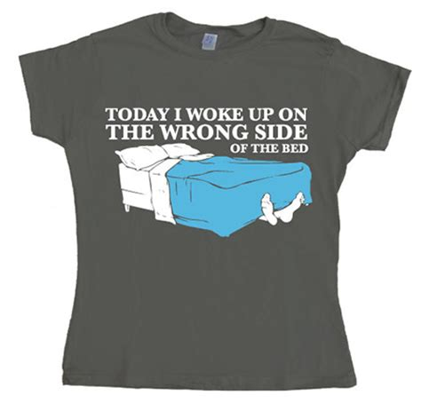 woke up on the wrong side of the bed woke up on the wrong side of bed girly t shirt