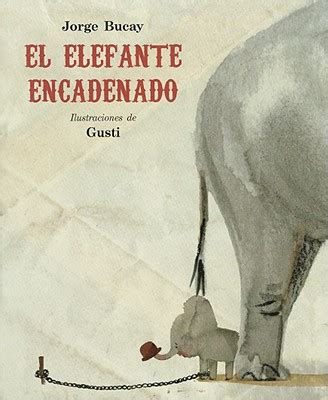 el elefante encadenado el elefante encadenado the chained elephant by bucay jorge gusti ilt