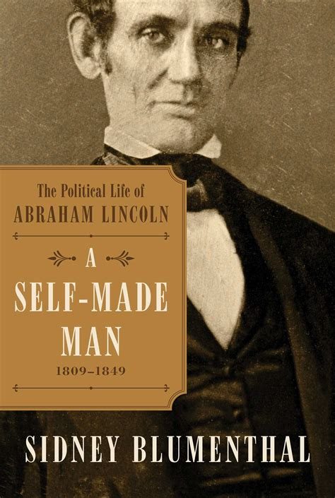 abraham lincoln political biography a self made man book by sidney blumenthal official