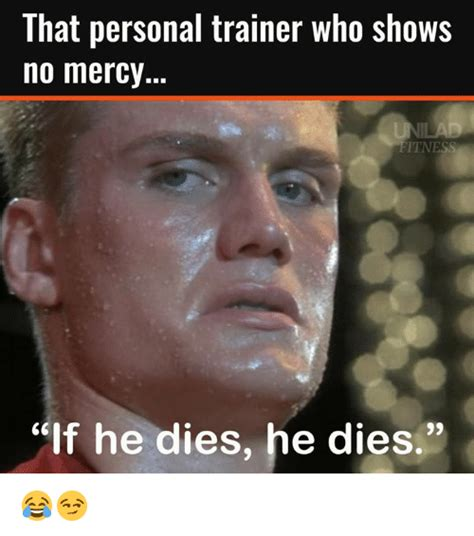 Trainer Meme - that personal trainer who shows no mercy itness if he dies