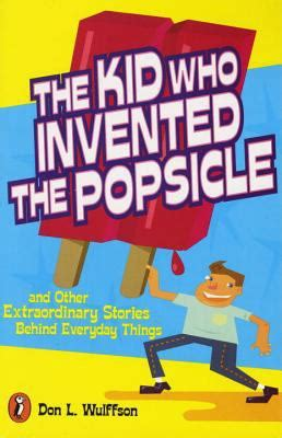 Book Review I Was A Popsicle By Bev Katz Rosenbaum by The Kid Who Invented The Popsicle By Don L Wulffson