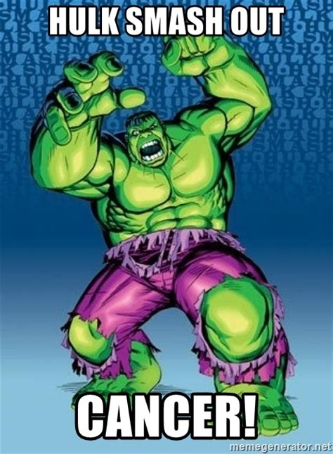 Hulk Smash Memes - hulk smash out cancer hulk meme generator