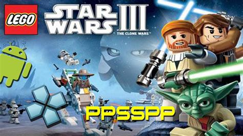 wars app android ppsspp emulator lego wars 3 the clone wars psp on android