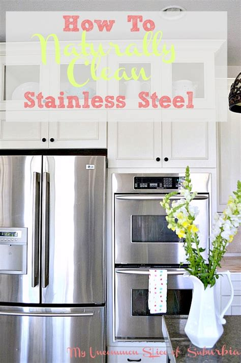 how to clean stainless steel my uncommon slice of suburbia