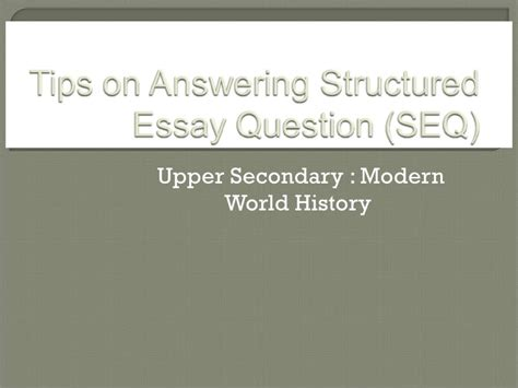 history structured essay questions tips on answering structured essay question seq