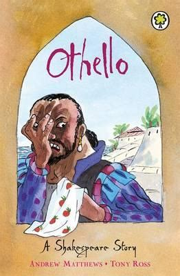 othello books othello william shakespeare andrew matthews tony ross