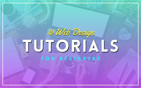 tutorial on web design for beginners 10 web design tutorials for beginners designs net