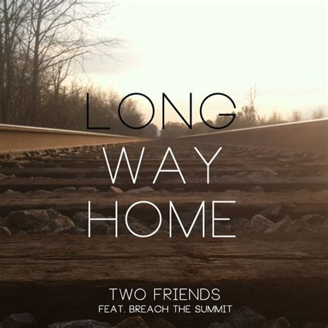 long way home two friends breach the summit produce best track yet quot long way home quot free download your edm