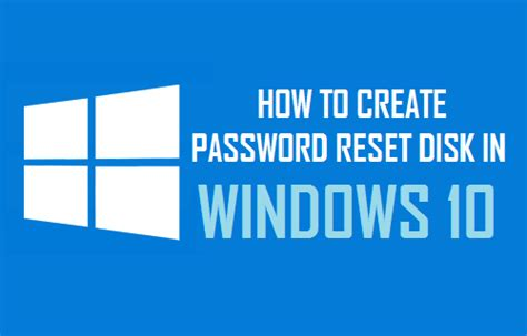 windows 10 password reset disk how to create password reset disk in windows 10