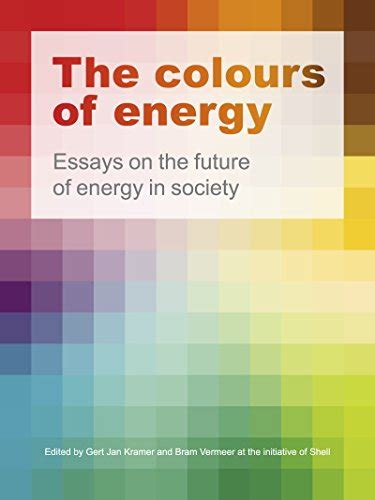 the colours of energy essays on the future of energy in