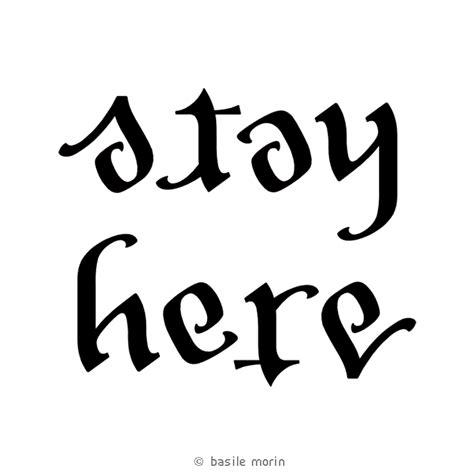 Stay Here stay here ambigram ambigram