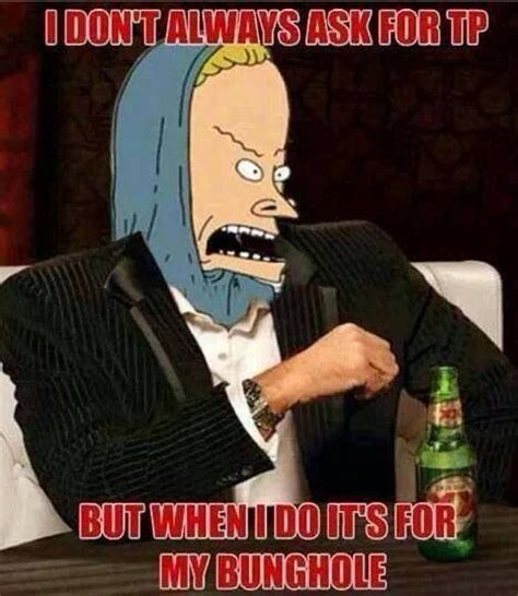 Beavis And Butthead Meme - tp for my bunghole laugh love pinterest