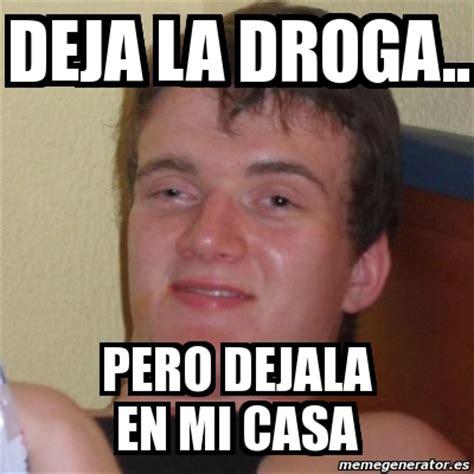 Meme Droga - meme stoner stanley deja la droga pero dejala en mi
