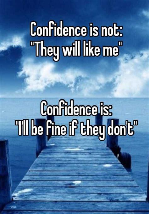 They Like Methey Really Like Me by Confidence Is Not Quot They Will Like Me Quot Confidence Is Quot I