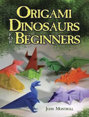 Dinosaur Origami Book - origami dinosaurs for beginners by montroll waterstones