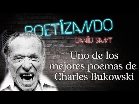 los mejores versos de 8430524037 uno de los mejores poemas de charles bukowski youtube