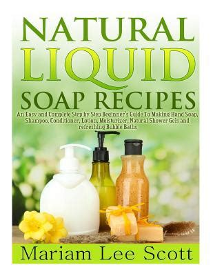 the complete photo guide to soap books liquid soap recipes an easy and complete step by